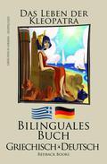 Griechisch Lernen - Bilinguales Buch (Griechisch - Deutsch) Das Leben der Kleopatra