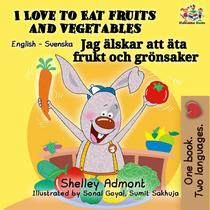 I Love to Eat Fruits and Vegetables (English Swedish Bilingual Book)