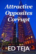 Attractive Opposites Corrupt