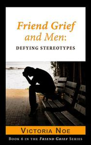 Friend Grief and Men: Defying Stereotypes