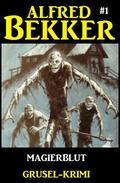 Alfred Bekker Grusel-Krimi #1: Magierblut