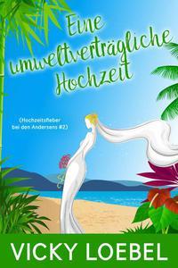 Eine umweltverträgliche Hochzeit (Hochzeitsfieber bei den Andersens #2)