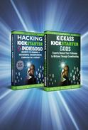 OMNIBUS: Save when you buy BOTH: Kickass Kickstarter Gods: Experts Reveal Their Pathways to Millions Through Crowdfunding and Hacking Kickstarter, Indiegogo: Secrets to Running Campaign on a Budget