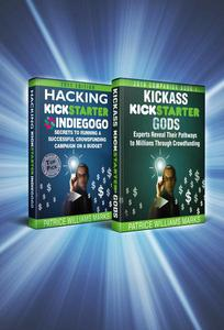 Omnibus: Two Books In One. Kickass Kickstarter Gods: Experts Reveal Their Pathways to Millions Through Crowdfunding and Hacking Kickstarter, Indiegogo: Secrets to Running Campaign on a Budget