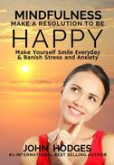 Mindfulness: Make a Resolution to be Happy - Make Yourself Smile Everyday & Banish Stress & Anxiety