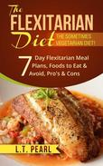 The Flexitarian Diet: The Sometimes Vegetarian Diet! Includes 7 Day Flexitarian Meal Plans, Foods to Eat & Avoid, Pro's & Cons