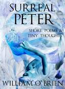Surreal Peter: Short Poems & Tiny Thoughts