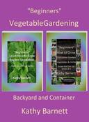 """""""Beginners"""" Vegetable Gardening: Backyard and Container"""