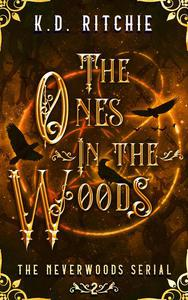 The Ones in the Woods: The Neverwoods Serial