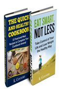 """Clean Eating: 2 Manuscripts - """"Eat Smart, Not Less"""" and """"The Quick and Healthy Cookbook"""""""