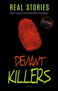 Deviant Killers: Eight Cases of Truly Bizarre Murderers (Book 3)