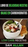 Libro de Deliciosas Recetas Bajas en Carbohidratos (Low Carb Recetas)
