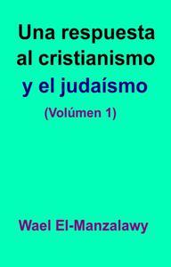 Una respuesta al cristianismo y el judaísmo (Volúmen 1)