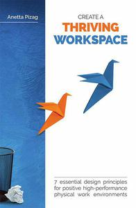 Create a Thriving Workspace: 7 Essential Design Principles for Positive High-Performance Physical Work Environments