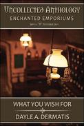 What You Wish For (Uncollected Anthology: Enchanted Emporiums)