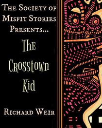 The Society of Misfit Stories Presents: The Crosstown Kid