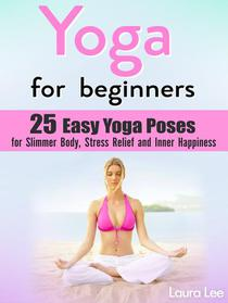 Yoga For Beginners: 25 Easy Yoga Poses for Slimmer Body, Stress Relief and Inner Happiness