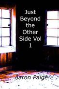 Just Beyond the Other Side Vol 1