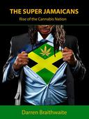 The Super Jamaicans; Rise of the Cannabis Nation