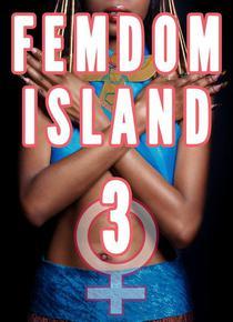 Femdom Island 3 (Femdom Nation, Female Muscle Domination, Femdom Giantess, Femdom Black)
