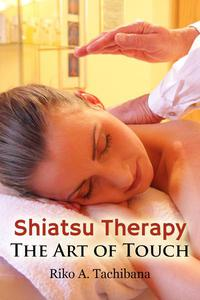 Shiatsu Therapy : The Art Of Touch
