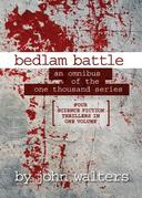 Bedlam Battle: An Omnibus of the One Thousand Series