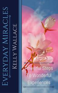 Everyday Miracles - Powerful Steps to Wonderful Experiences