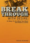 Breakthrough With Desire: 10 Ways To Do What You Want And Make It Coiunt