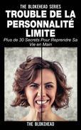 Trouble de la personnalité limite: plus de 30 secrets pour reprendre sa vie en main