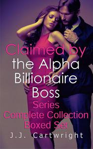 Claimed by the Alpha Billionaire Boss Series Complete Collection Boxed Set