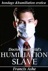 Dr. Blumfield's Humiliation Slave (medical bondage, discipline, and humiliation)