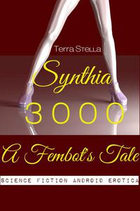 Synthia 3000: A Fembot's Tale (Science Fiction Android Erotica)