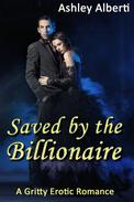 Saved by the Billionaire (A Gritty Erotic Romance)