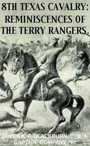 8th Texas Rangers Cavalry: Reminisces Of The Terry Rangers