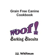 WOOF! Barking Biscuits Canine Cookbook