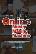 How I Built My Online Money Making Machine
