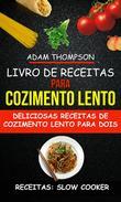 Livro de Receitas para Cozimento Lento: Deliciosas Receitas de Cozimento Lento para Dois (Receitas: Slow Cooker)
