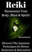 Reike - Harmonize Your Body, Mind & Spirit! Discover The Japanese Techniques For Stress Reduction & Relaxation!