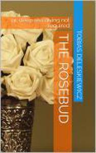 The Rosebud: Or, No Deep Sea Diving Required