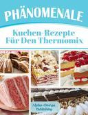 Phänomenale Kuchen-Rezepte  für den  Thermomix