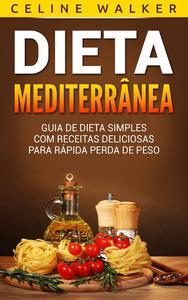 Dieta Mediterrânea: Guia de Dieta Simples com Receitas Deliciosas para Rápida Perda de Peso