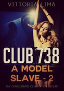 Club 738 - A Model Slave (Part Two)