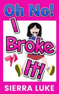 Oh No! I Broke It!
