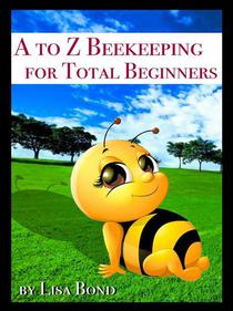 A to Z Beekeeping for Total Beginners
