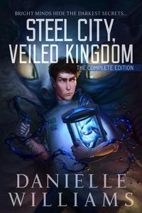 Steel City, Veiled Kingdom: The Complete Edition