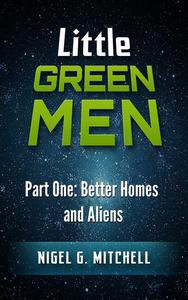 Little Green Men #1 - Better Homes and Aliens