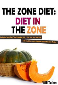 The Zone Diet: Diet in the Zone! Including Zone Diet Food Shopping List, 7 Day Zone Diet Meals Plan with Breakfast, Lunch, Dinner & Zone Diet Snacks + Recipes
