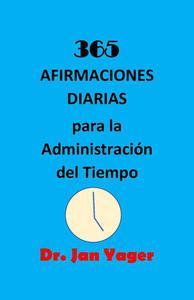 365 AFIRMACIONES DIARIAS para la Administración del Tiempo