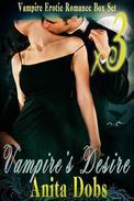 Vampire's Desire - Vampire Erotic Romance Box Set x3