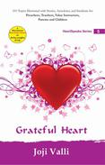 Grateful Heart: HeartSpeaks Series - 5 (101 topics illustrated with stories, anecdotes, and incidents for preachers, teachers, value instructors, parents and children) by Joji Valli